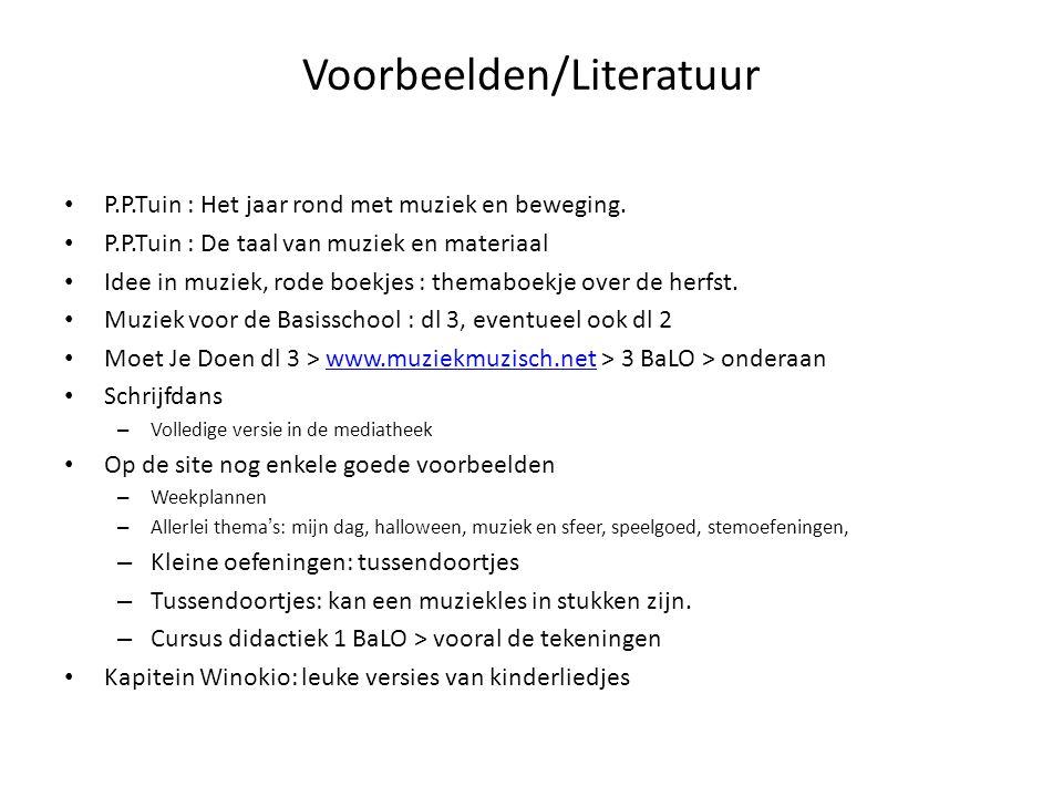 Voorbeelden/Literatuur P.P.Tuin : Het jaar rond met muziek en beweging. P.P.Tuin : De taal van muziek en materiaal Idee in muziek, rode boekjes : them