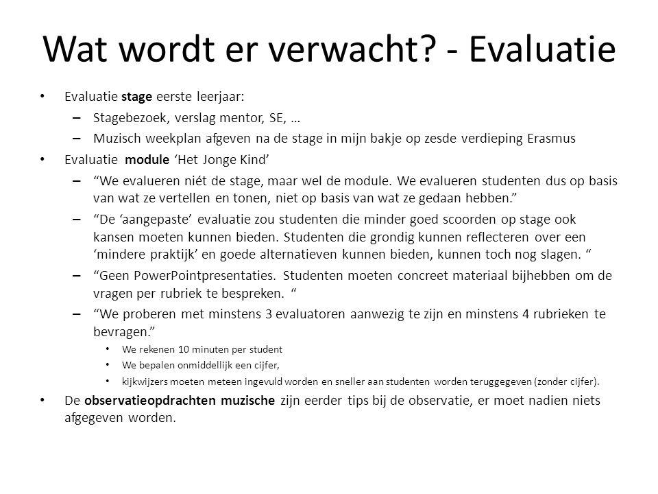 Wat wordt er verwacht? - Evaluatie Evaluatie stage eerste leerjaar: – Stagebezoek, verslag mentor, SE, … – Muzisch weekplan afgeven na de stage in mij