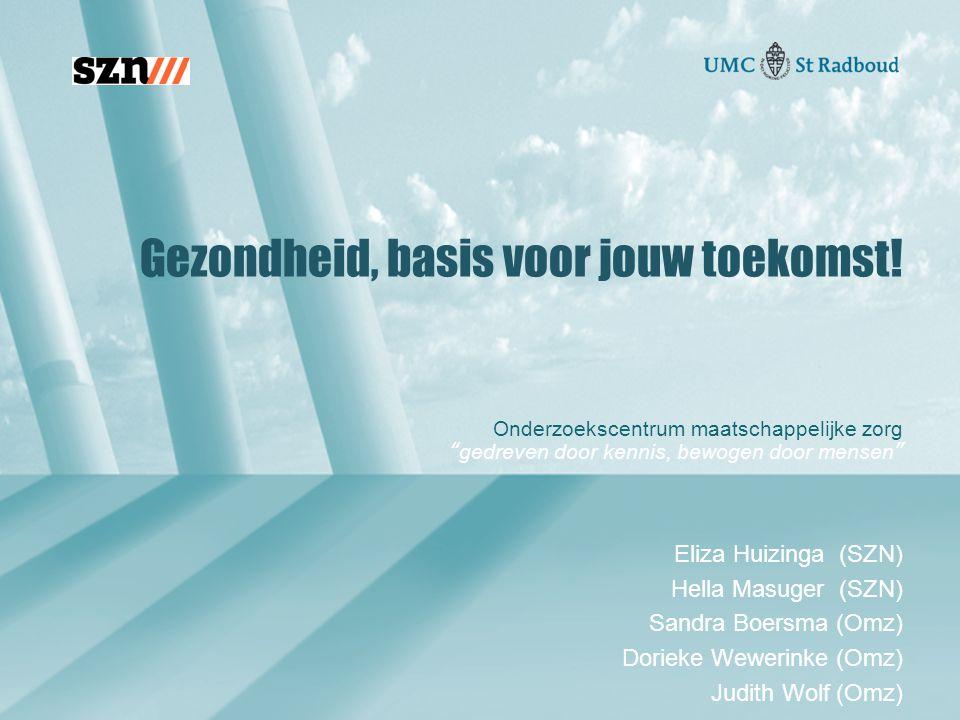"""Onderzoekscentrum maatschappelijke zorg """"gedreven door kennis, bewogen door mensen"""" Gezondheid, basis voor jouw toekomst! Eliza Huizinga (SZN) Hella M"""