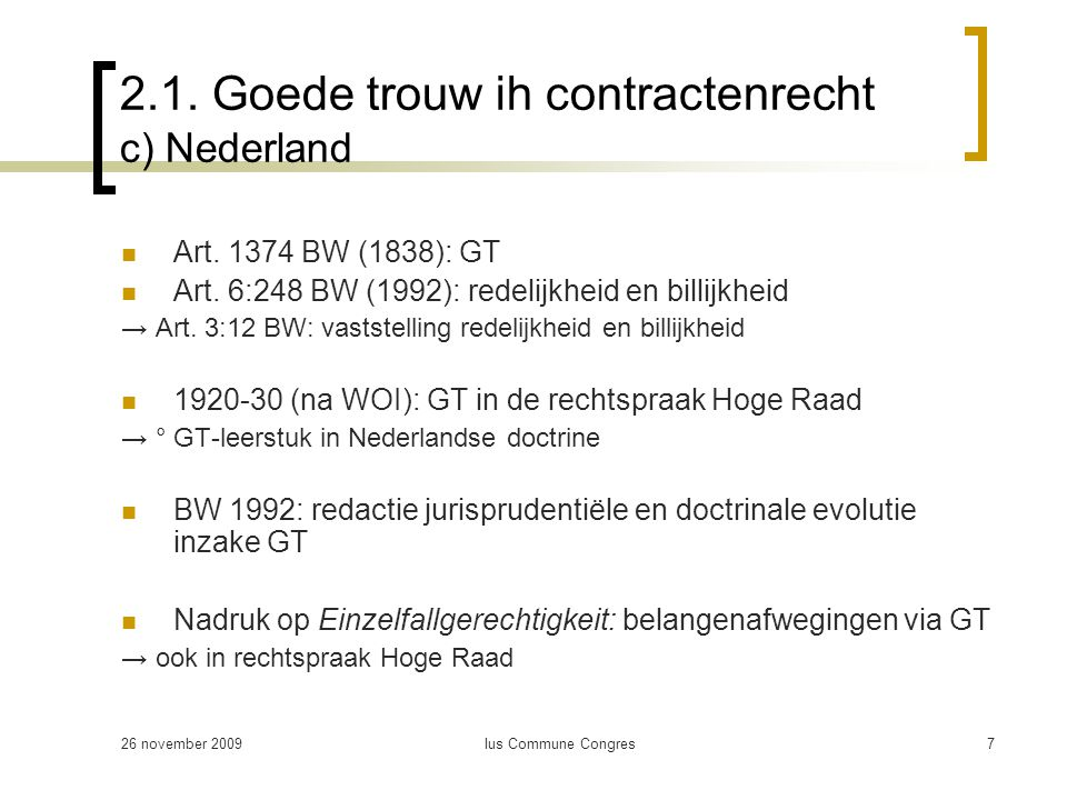 26 november 2009Ius Commune Congres7 2.1. Goede trouw ih contractenrecht c) Nederland Art.