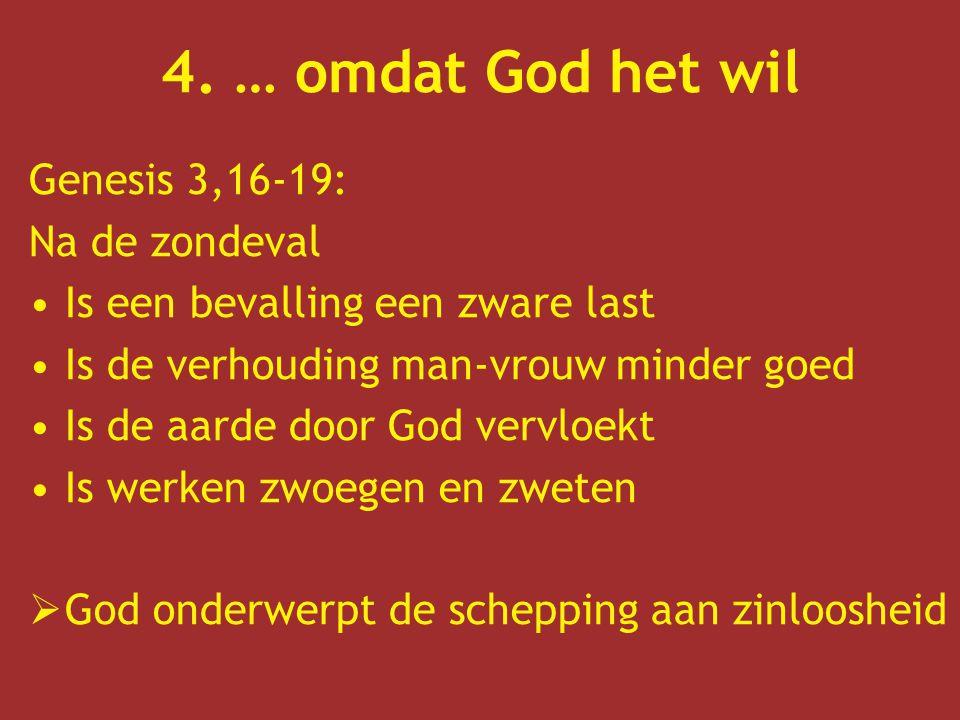 4. … omdat God het wil Genesis 3,16-19: Na de zondeval Is een bevalling een zware last Is de verhouding man-vrouw minder goed Is de aarde door God ver