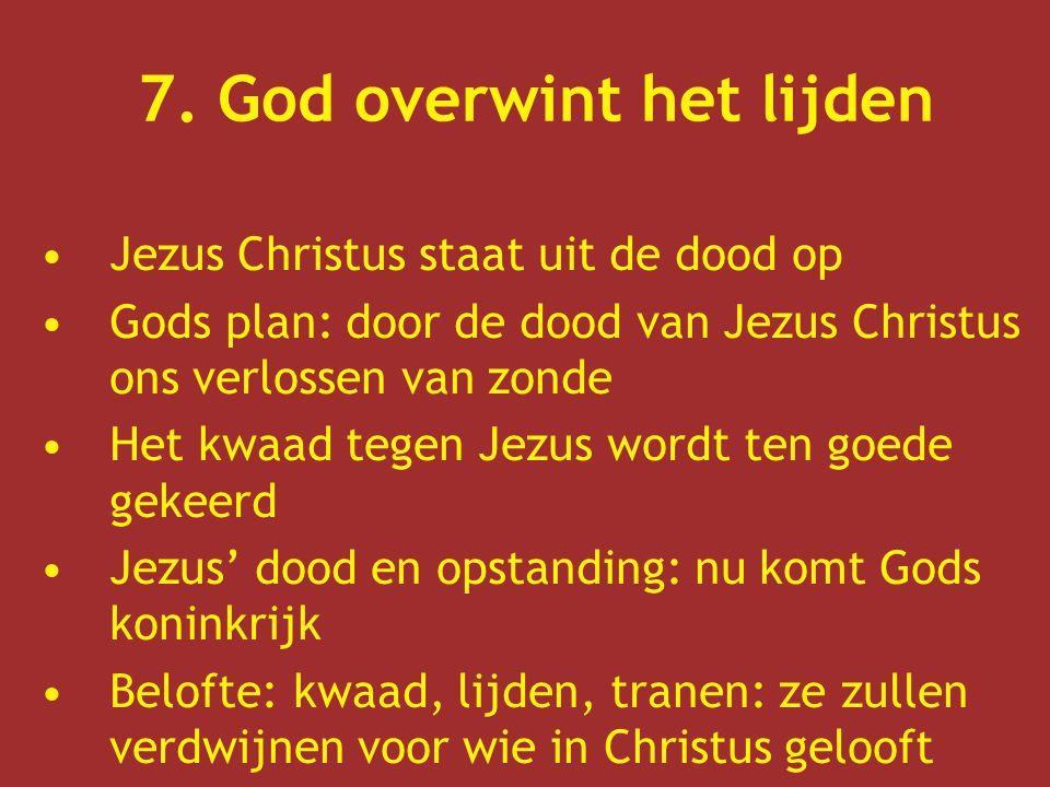 7. God overwint het lijden Jezus Christus staat uit de dood op Gods plan: door de dood van Jezus Christus ons verlossen van zonde Het kwaad tegen Jezu