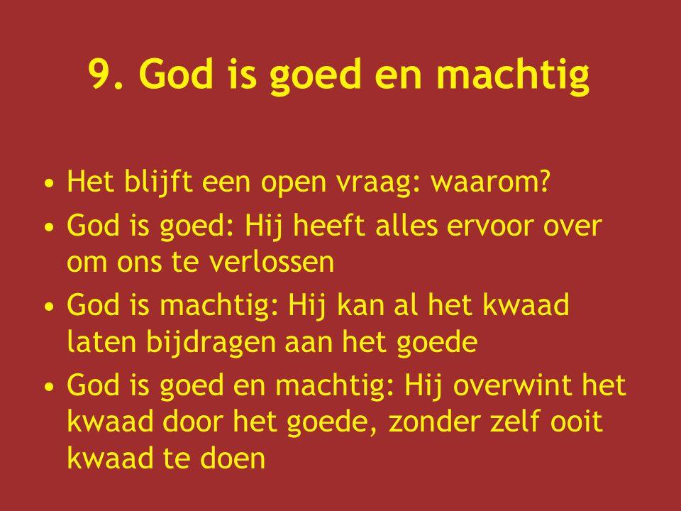 Het blijft een open vraag: waarom? God is goed: Hij heeft alles ervoor over om ons te verlossen God is machtig: Hij kan al het kwaad laten bijdragen a