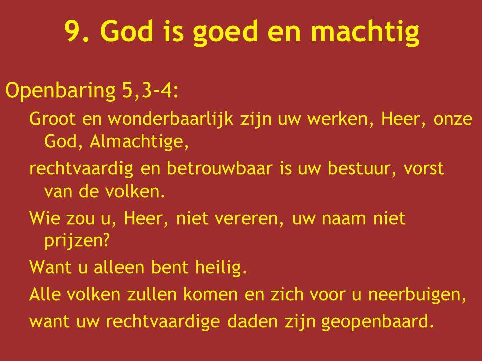 Openbaring 5,3-4: Groot en wonderbaarlijk zijn uw werken, Heer, onze God, Almachtige, rechtvaardig en betrouwbaar is uw bestuur, vorst van de volken.