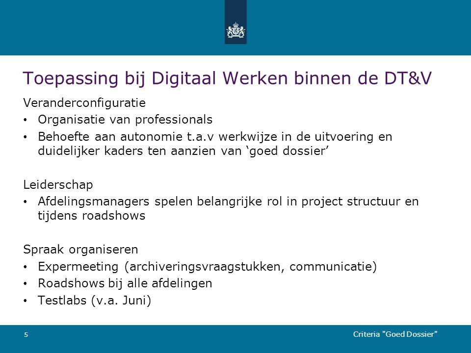 Toepassing bij Digitaal Werken binnen de DT&V Veranderconfiguratie Organisatie van professionals Behoefte aan autonomie t.a.v werkwijze in de uitvoeri