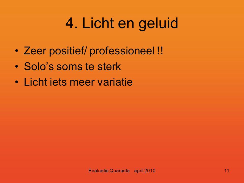 Evaluatie Quaranta april 201010 3. Toneel Decor –Prachtig ontwerp –Mooie uitstraling –Trappen bieden mogelijkheden tot variatie Combo –Mooie plaats –G