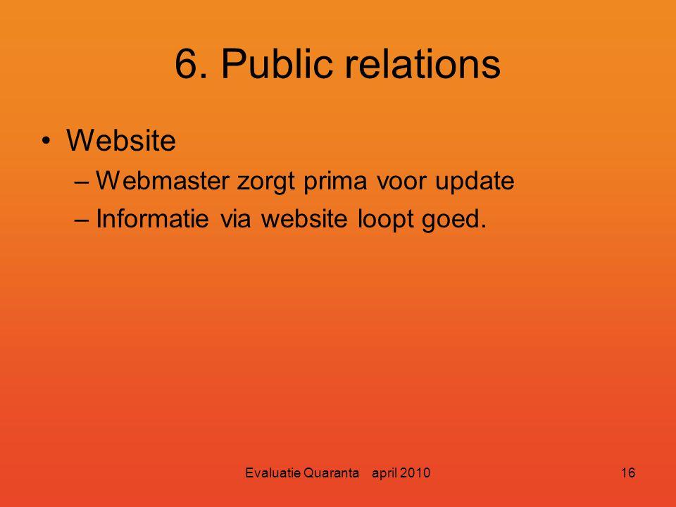 Evaluatie Quaranta april 201015 6. Public relations Media –Veel aandacht in de media –Goed geschreven stukjes –Geen recensies na afloop Posters en fly