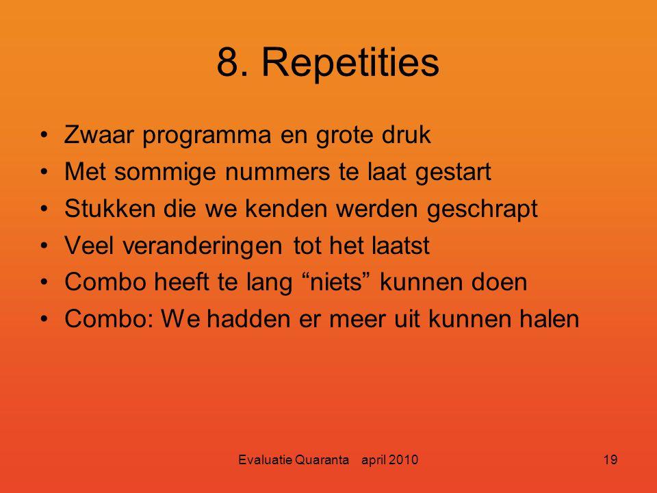 Evaluatie Quaranta april 201018 8. Repetities Geen duidelijk tijdpad De laatste periode teveel repetities door tijdnood Repetities duurden op het laat