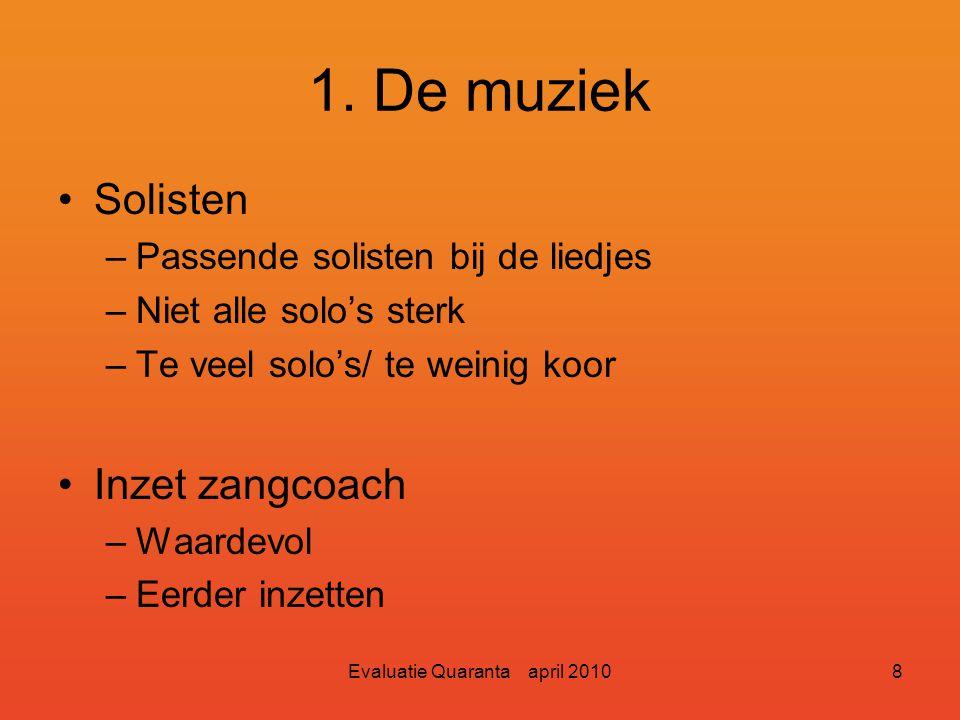Evaluatie Quaranta april 20107 1. De muziek Aantal liedjes –Lengte programma goed –Zeker niet langer Opzet programma –Goed –Geen rode draad –Weinig hu