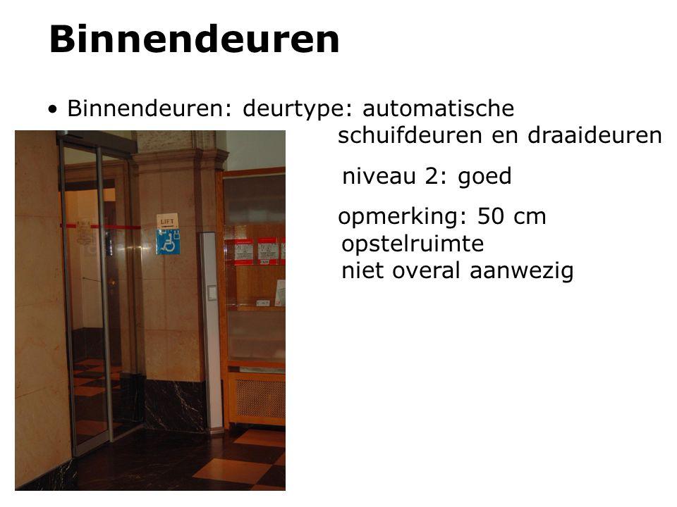 Binnendeuren Binnendeuren: deurtype: automatische schuifdeuren en draaideuren niveau 2: goed opmerking: 50 cm opstelruimte niet overal aanwezig