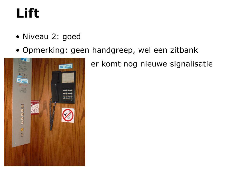Lift Niveau 2: goed Opmerking: geen handgreep, wel een zitbank er komt nog nieuwe signalisatie