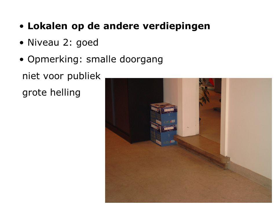 Lokalen op de andere verdiepingen Niveau 2: goed Opmerking: smalle doorgang niet voor publiek grote helling