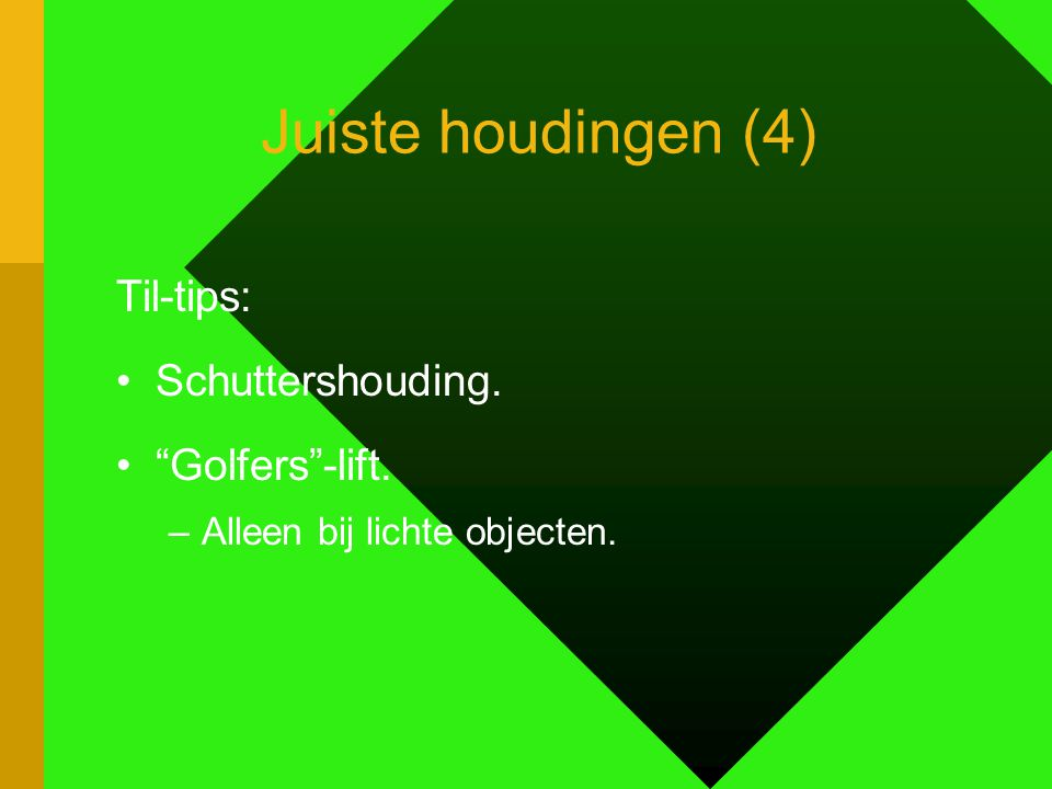 Juiste houdingen (4) Til-tips: Schuttershouding. Golfers -lift. –Alleen bij lichte objecten.