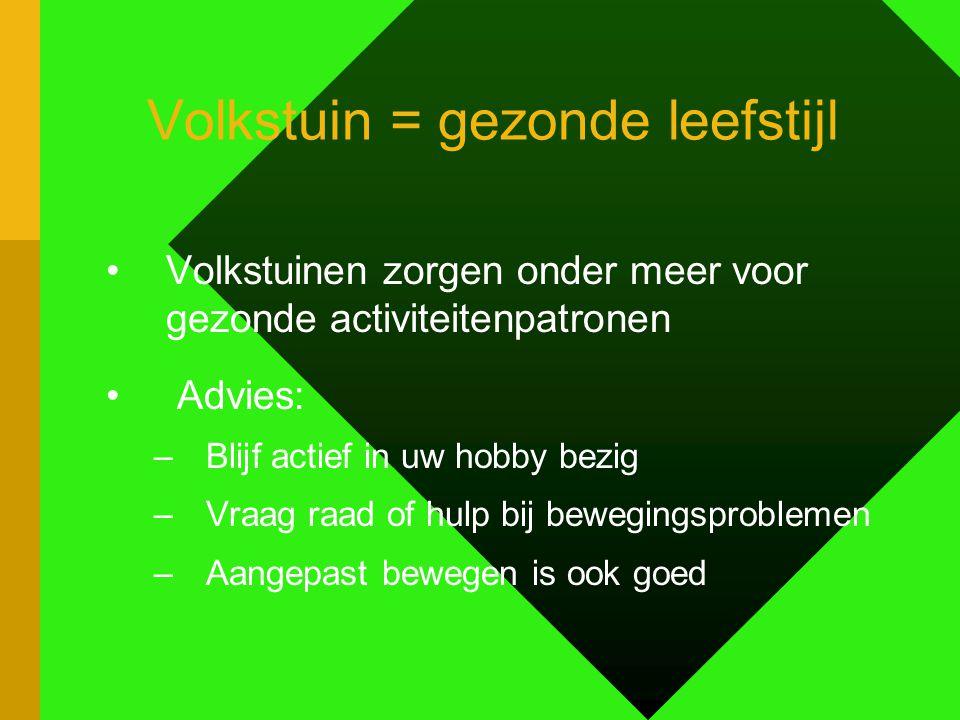 Volkstuin = gezonde leefstijl Volkstuinen zorgen onder meer voor gezonde activiteitenpatronen Advies: –Blijf actief in uw hobby bezig –Vraag raad of h