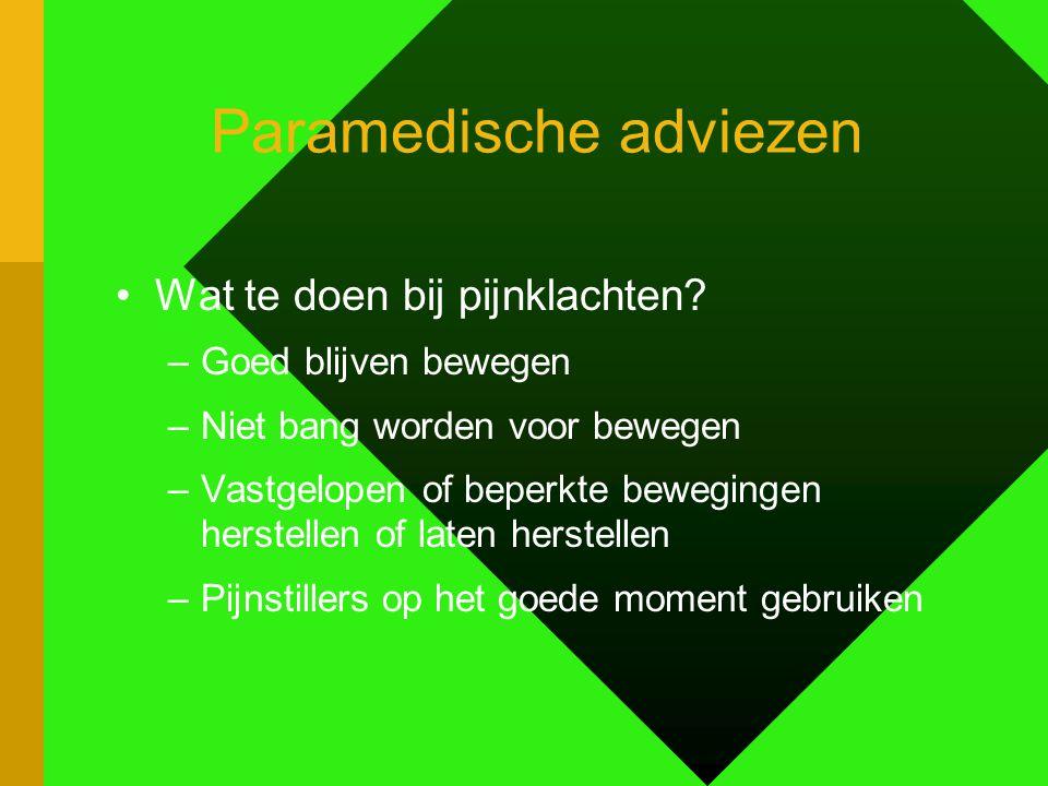 Paramedische adviezen Wat te doen bij pijnklachten? –Goed blijven bewegen –Niet bang worden voor bewegen –Vastgelopen of beperkte bewegingen herstelle