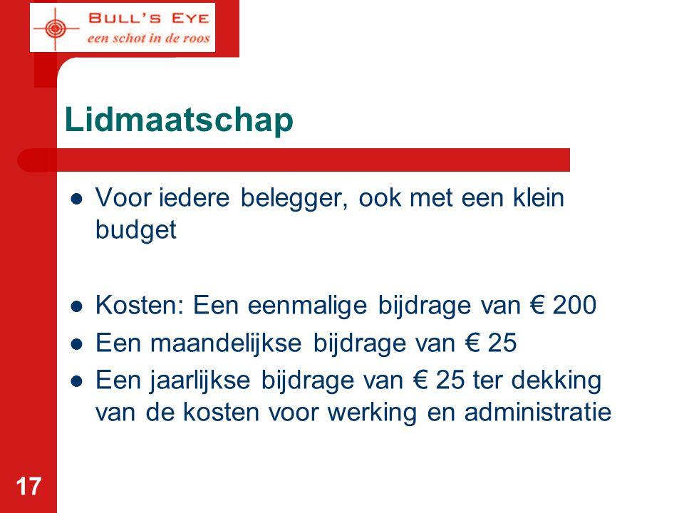 17 Lidmaatschap Voor iedere belegger, ook met een klein budget Kosten: Een eenmalige bijdrage van € 200 Een maandelijkse bijdrage van € 25 Een jaarlij