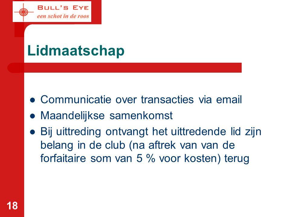 18 Lidmaatschap Communicatie over transacties via email Maandelijkse samenkomst Bij uittreding ontvangt het uittredende lid zijn belang in de club (na aftrek van van de forfaitaire som van 5 % voor kosten) terug