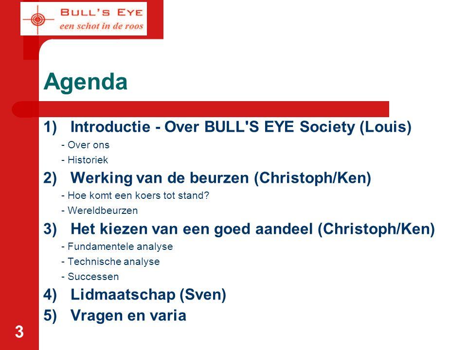 3 Agenda 1) Introductie - Over BULL'S EYE Society (Louis) - Over ons - Historiek 2) Werking van de beurzen (Christoph/Ken) - Hoe komt een koers tot st
