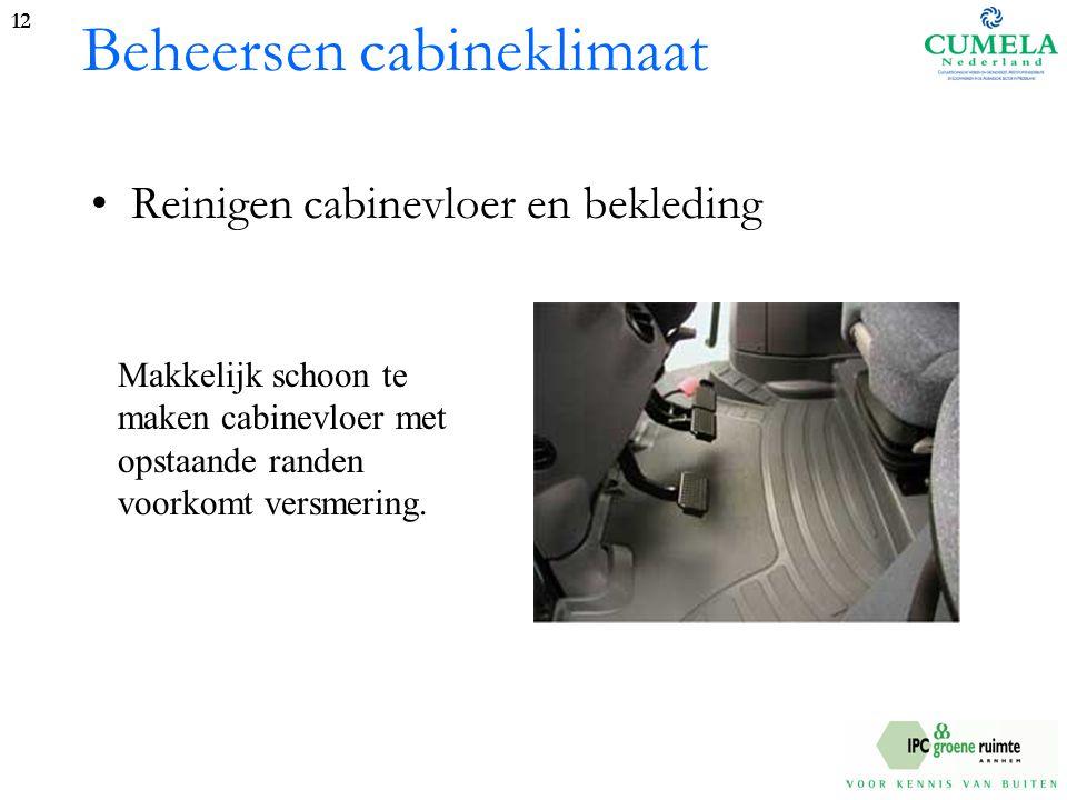 Beheersen cabineklimaat Reinigen cabinevloer en bekleding 12 Makkelijk schoon te maken cabinevloer met opstaande randen voorkomt versmering.