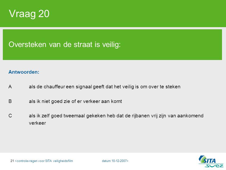21 Vraag 20 Oversteken van de straat is veilig: Antwoorden: A als de chauffeur een signaal geeft dat het veilig is om over te steken B als ik niet goe