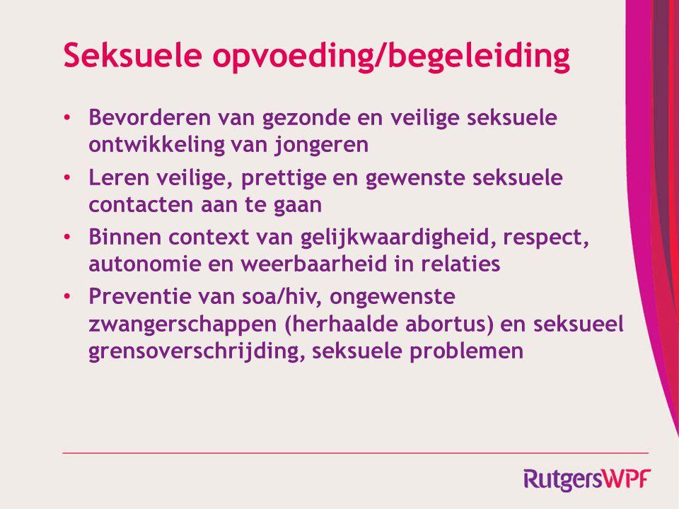 Seksuele opvoeding/begeleiding Bevorderen van gezonde en veilige seksuele ontwikkeling van jongeren Leren veilige, prettige en gewenste seksuele conta