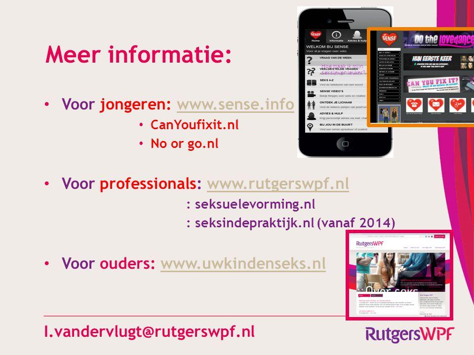 Meer informatie: Voor jongeren: www.sense.infowww.sense.info CanYoufixit.nl No or go.nl Voor professionals: www.rutgerswpf.nlwww.rutgerswpf.nl : seksu