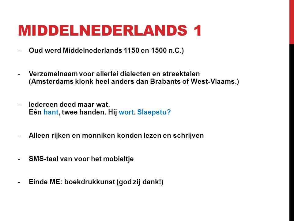 MIDDELNEDERLANDS 1 -Oud werd Middelnederlands 1150 en 1500 n.C.) -Verzamelnaam voor allerlei dialecten en streektalen (Amsterdams klonk heel anders dan Brabants of West-Vlaams.) -Iedereen deed maar wat.