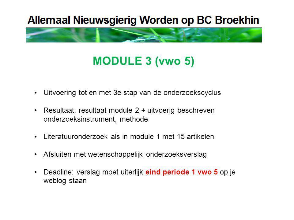 MODULE 3 (vwo 5) Uitvoering tot en met 3e stap van de onderzoekscyclus Resultaat: resultaat module 2 + uitvoerig beschreven onderzoeksinstrument, methode Literatuuronderzoek als in module 1 met 15 artikelen Afsluiten met wetenschappelijk onderzoeksverslag Deadline: verslag moet uiterlijk eind periode 1 vwo 5 op je weblog staan
