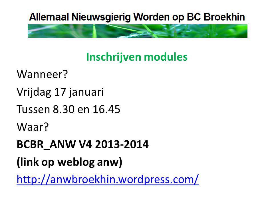 Inschrijven modules Wanneer. Vrijdag 17 januari Tussen 8.30 en 16.45 Waar.