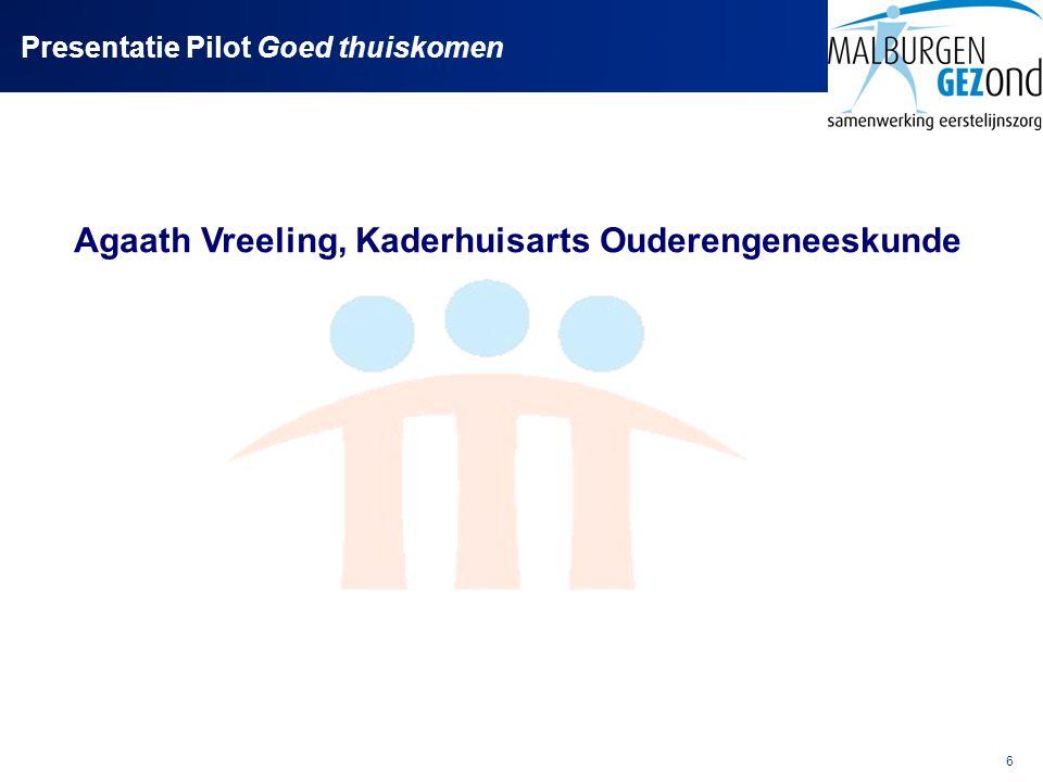 6 Presentatie Pilot Goed thuiskomen Agaath Vreeling, Kaderhuisarts Ouderengeneeskunde