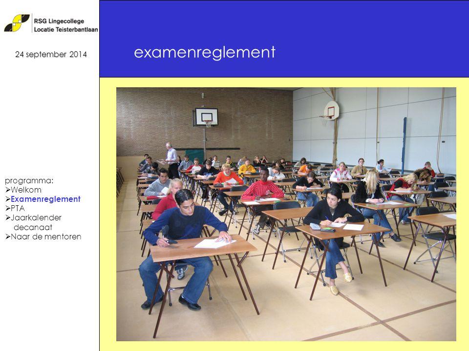 14 examenreglement 24 september 2014 programma:  Welkom  Examenreglement  PTA  Jaarkalender decanaat  Naar de mentoren