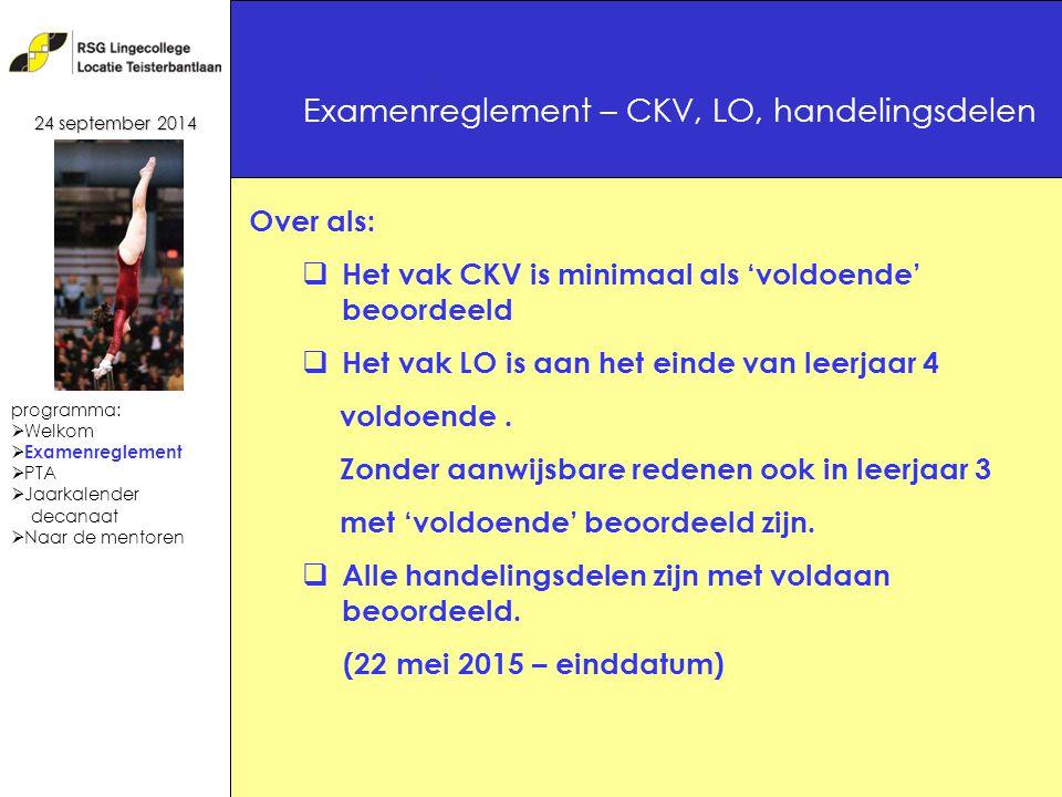 18 Examenreglement – CKV, LO, handelingsdelen 24 september 2014 Over als:  Het vak CKV is minimaal als 'voldoende' beoordeeld  Het vak LO is aan het einde van leerjaar 4 voldoende.