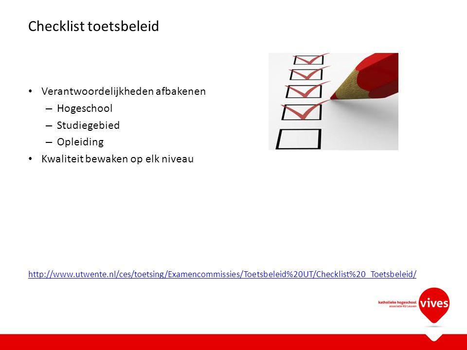 Checklist toetsbeleid Verantwoordelijkheden afbakenen – Hogeschool – Studiegebied – Opleiding Kwaliteit bewaken op elk niveau http://www.utwente.nl/ce