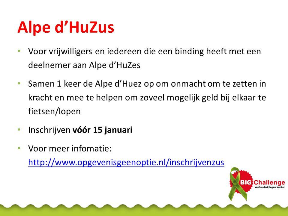 Alpe d'HuZus Voor vrijwilligers en iedereen die een binding heeft met een deelnemer aan Alpe d'HuZes Samen 1 keer de Alpe d'Huez op om onmacht om te z