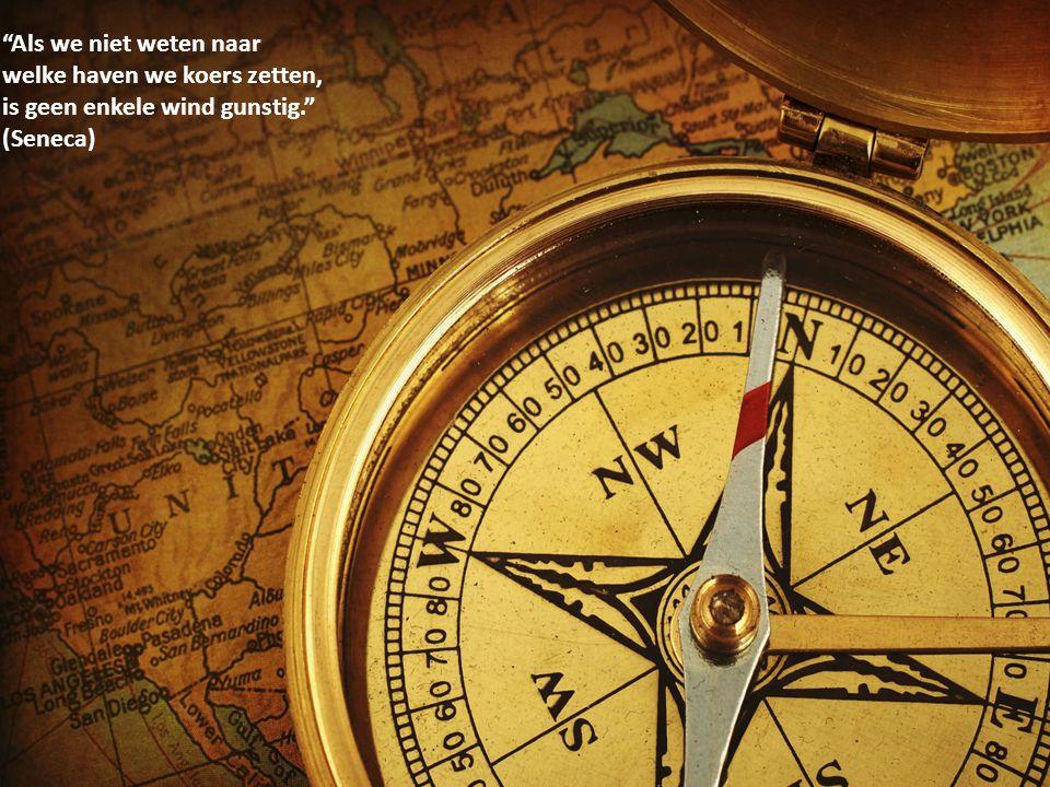"""""""Als we niet weten naar welke haven we koers zetten, is geen enkele wind gunstig."""" (Seneca)"""