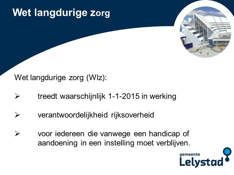 PowerPoint presentatie Lelystad Zorgverzekeringwet  verzorging voor thuiswonenden gaat hier vanaf 1 januari 2015 onder vallen  gaat om thuiszorg/wijkverpleging (zorg aan het lichaam: wassen, hulp bij opstaan, wondverzorging e.d.)