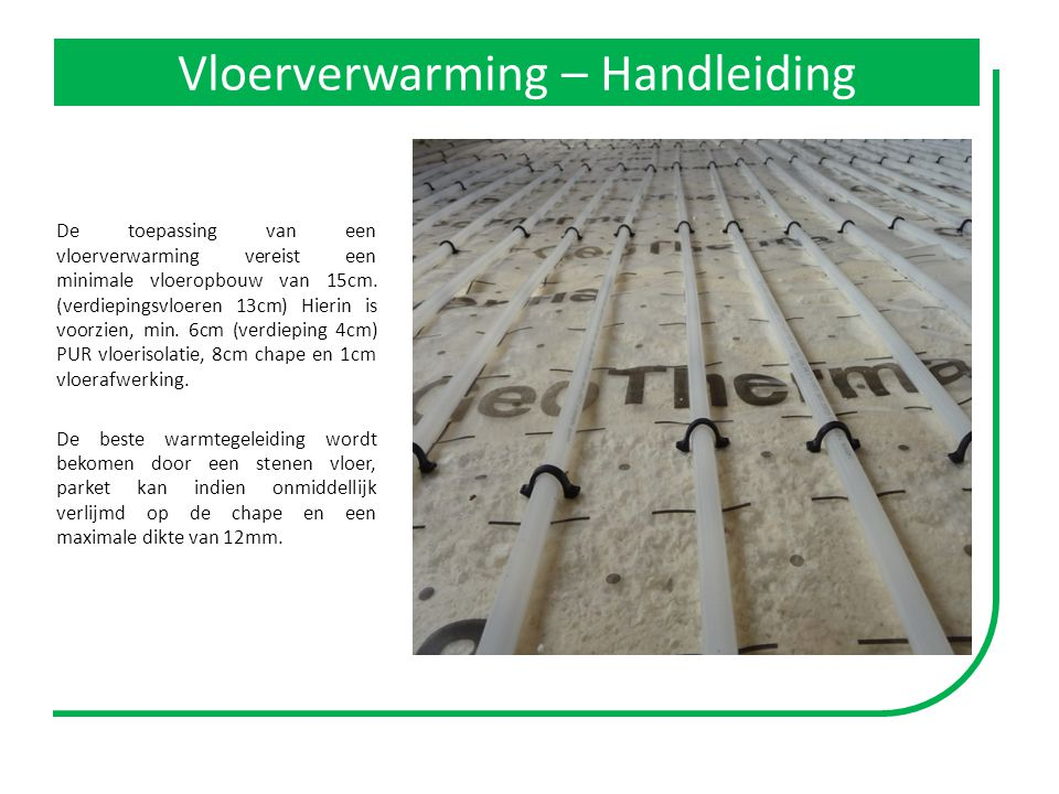 Vloerverwarming – Handleiding De toepassing van een vloerverwarming vereist een minimale vloeropbouw van 15cm.