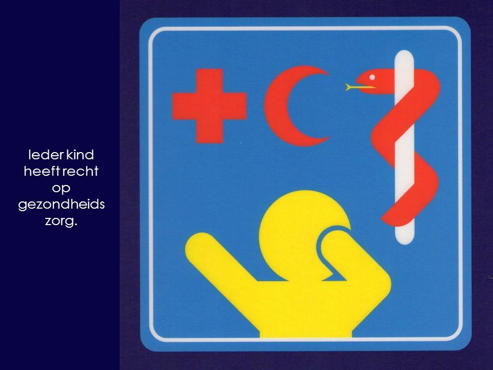 Ieder kind heeft recht op gezondheids zorg.