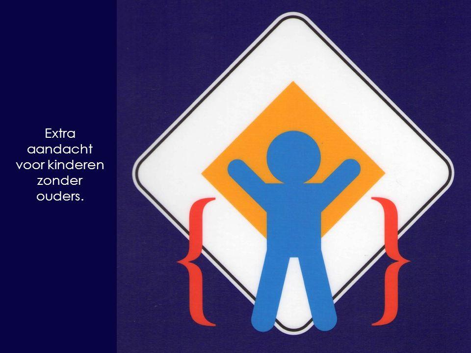Extra aandacht voor kinderen zonder ouders.