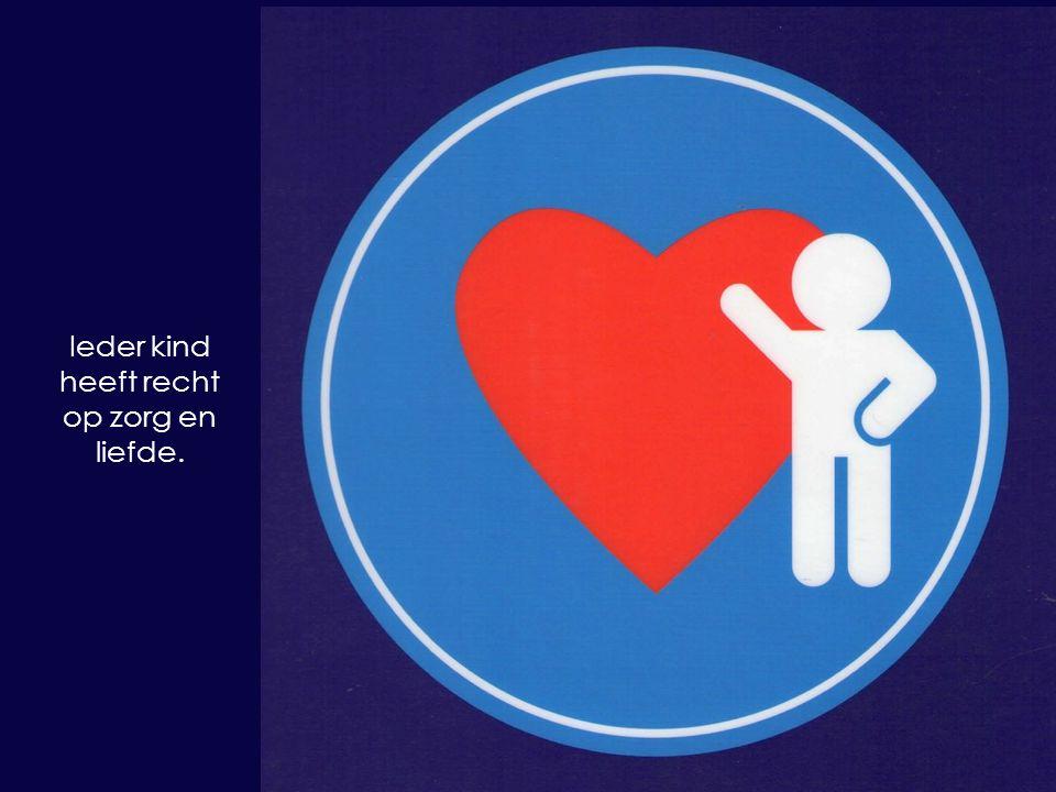 Ieder kind heeft recht op zorg en liefde.