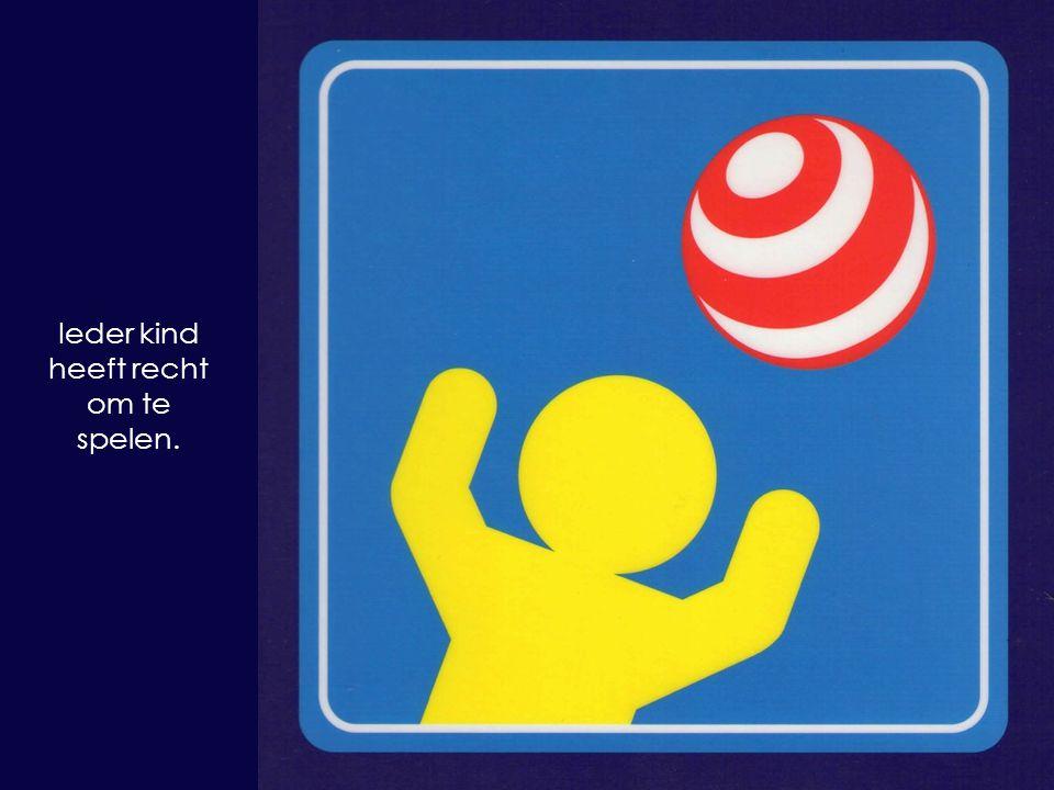 Ieder kind heeft recht om te spelen.