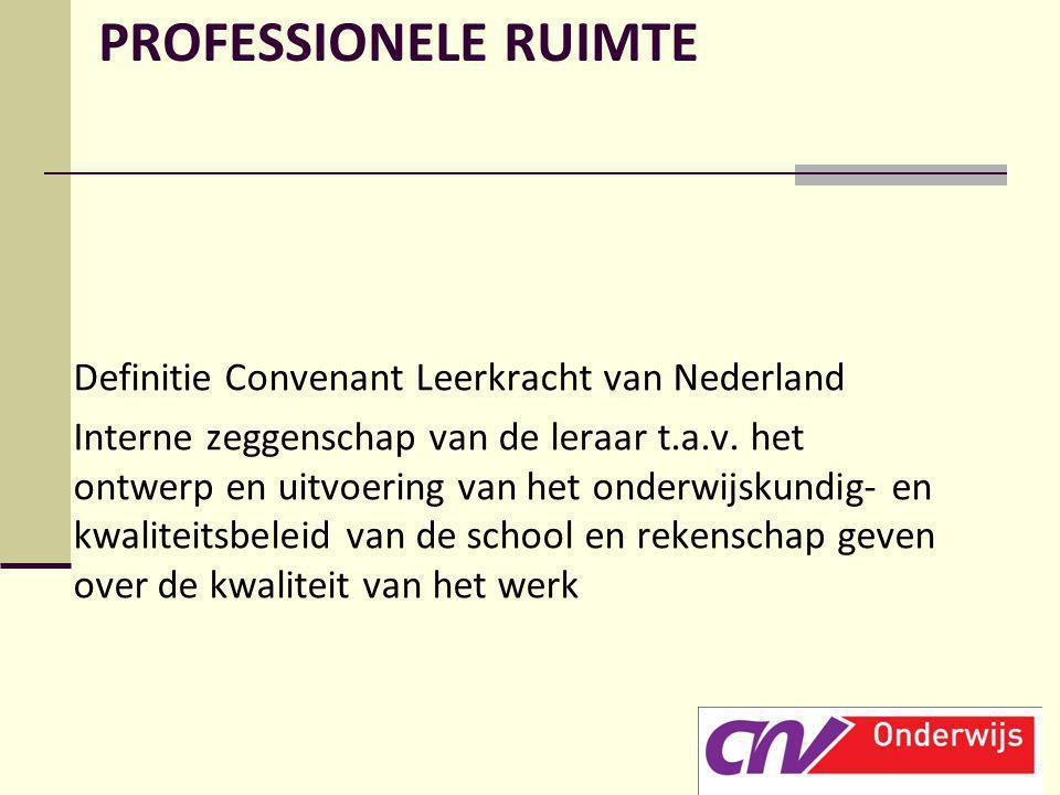 PROFESSIONELE RUIMTE Definitie Convenant Leerkracht van Nederland Interne zeggenschap van de leraar t.a.v. het ontwerp en uitvoering van het onderwijs
