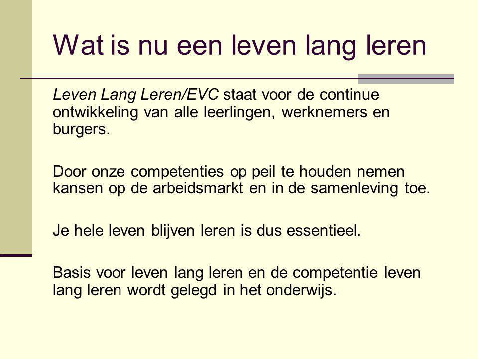 Wat is nu een leven lang leren Leven Lang Leren/EVC staat voor de continue ontwikkeling van alle leerlingen, werknemers en burgers. Door onze competen
