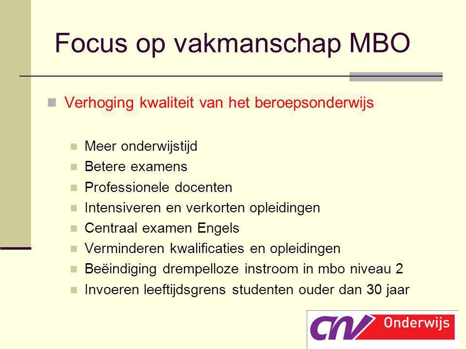 Focus op vakmanschap MBO Verhoging kwaliteit van het beroepsonderwijs Meer onderwijstijd Betere examens Professionele docenten Intensiveren en verkort
