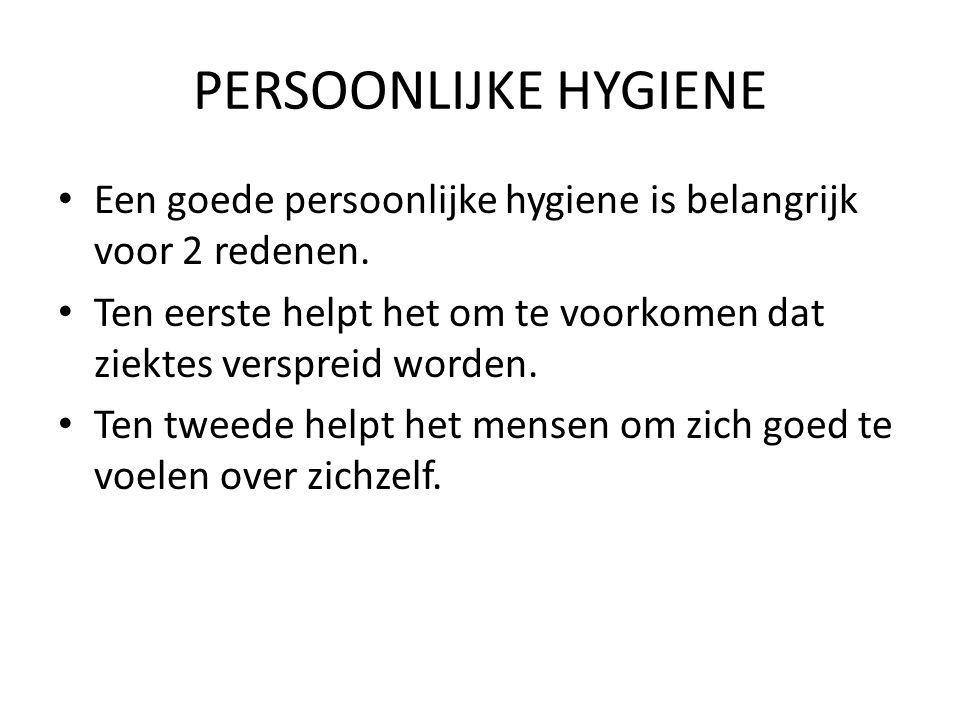 PERSOONLIJKE HYGIENE Een goede persoonlijke hygiene is belangrijk voor 2 redenen. Ten eerste helpt het om te voorkomen dat ziektes verspreid worden. T