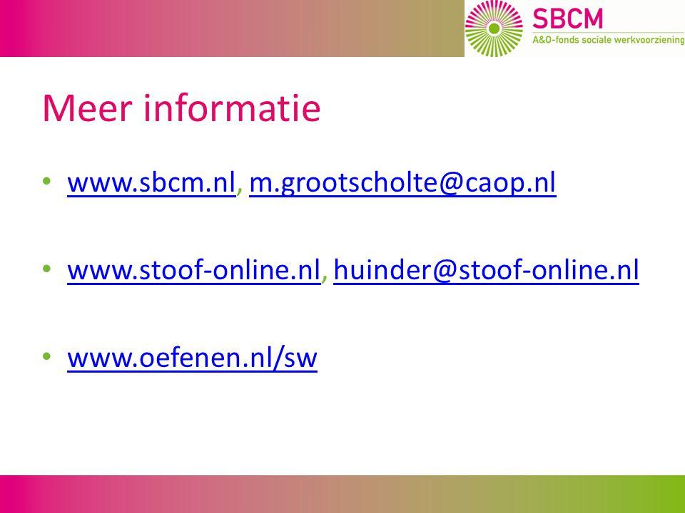Meer informatie www.sbcm.nl, m.grootscholte@caop.nl www.sbcm.nlm.grootscholte@caop.nl www.stoof-online.nl, huinder@stoof-online.nl www.stoof-online.nlhuinder@stoof-online.nl www.oefenen.nl/sw