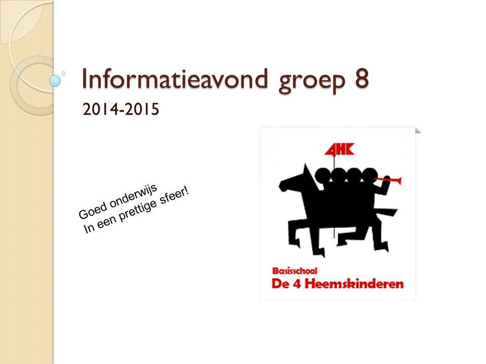 Informatieavond groep 8 2014-2015 Goed onderwijs In een prettige sfeer!