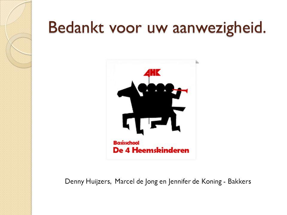 Bedankt voor uw aanwezigheid. Denny Huijzers, Marcel de Jong en Jennifer de Koning - Bakkers