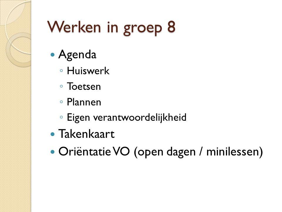 Werken in groep 8 Agenda ◦ Huiswerk ◦ Toetsen ◦ Plannen ◦ Eigen verantwoordelijkheid Takenkaart Oriëntatie VO (open dagen / minilessen)