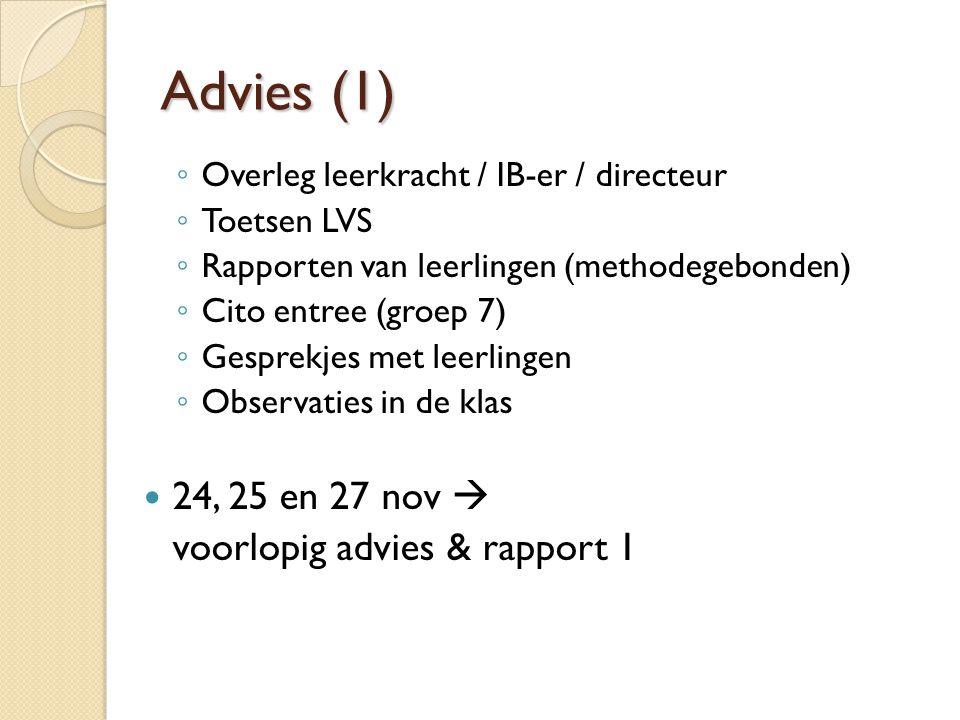 Advies (1) ◦ Overleg leerkracht / IB-er / directeur ◦ Toetsen LVS ◦ Rapporten van leerlingen (methodegebonden) ◦ Cito entree (groep 7) ◦ Gesprekjes me